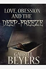 Love, Obsession and the Deep-Freeze (A Short Story) Kindle Edition