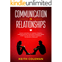 Communication in Relationships: Find Out How Simple Yet Amazingly Powerful Communication Skills Can Shape a Stronger, Deeper & More Fulfilling Relationship ... & Teens Alike (Connect Emphatically Book 1)