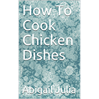 How To Cook Chicken Dishes (English Edition)