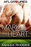 Mark to her Heart (AFL Groupies  Book 1)