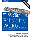 The Site Reliability Workbook: Practical Ways to Implement SRE