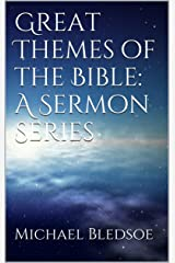 Great Themes of the Bible: A Sermon Series Kindle Edition