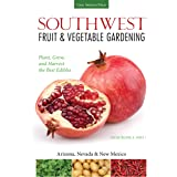 Southwest Fruit & Vegetable Gardening: Plant, Grow, and Harvest the Best Edibles - Arizona, Nevada & New Mexico (Fruit & Vege