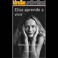 Elisa aprende a vivir: Relato para adultos