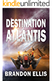 Destination Atlantis: Sci-Fi Fantasy Techno Thriller (Ascendant Saga Book 2)