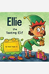 Ellie the Tooting Elf: A Story About an Elf Who Toots (Farts) (Farting Adventures Book 9) Kindle Edition