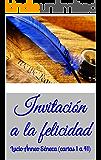 Invitación a la felicidad: Lucio Ánneo Séneca (cartas 1 a 41) (Cartas morales a Lucilio de Lucio Ánneo Séneca)