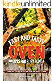 Easy and Tasty Oven Recipes for Busy People: That You Can Eat Alone or With the Whole Family