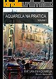 Aquarela na Prática Volume I (Aquela na prática Livro 1)
