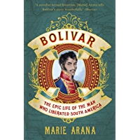 Bolivar: The Epic Life of the Man Who Liberated South America