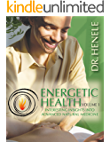 Energetic Health: Interesting Insights Into Advanced Natural Medicine