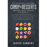DIY Cannabis-Infused Candy & Desserts: Recipes From Around the World: Easy to Follow Recipe Guide for THC infused Candy, Ice-cream, Muffins, Cookies, Brownies & So Much More! (English Edition)