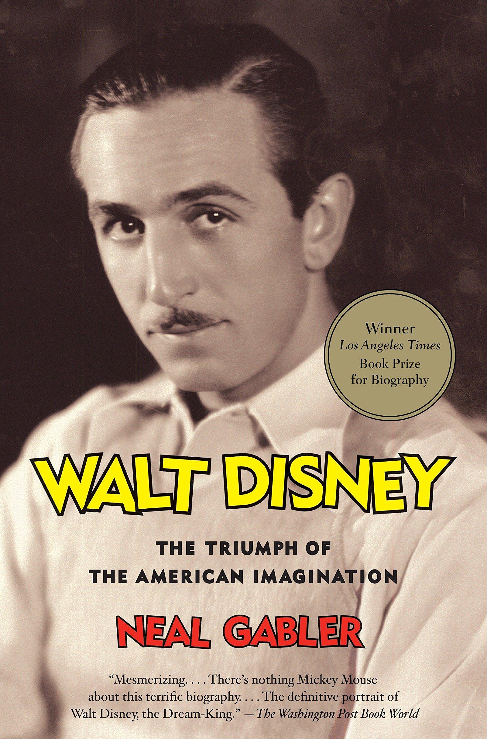 Walt Disney The Triumph Of The American Imagination Neal Gabler