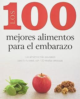 Los 100 Mejores Alimentos Para El Embarazo (Spanish Edition)