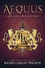 AEQUUS: A ROYAL PROTECTOR ACADEMY NOVEL (The Royal Protector Academy Book 2) Kindle Edition