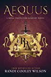 AEQUUS: A ROYAL PROTECTOR ACADEMY NOVEL (The Royal Protector Academy Book 2)