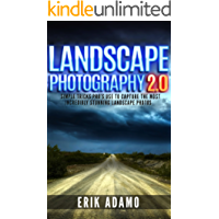 Photography: Landscape Photography 2.0: Simple Camera Tips And Tricks Pro's Use To Capture Stunningly Beautiful Landscapes (landscape photography, photography ... digital photography, photography books,)