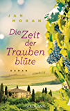 Die Zeit der Traubenblüte: Roman