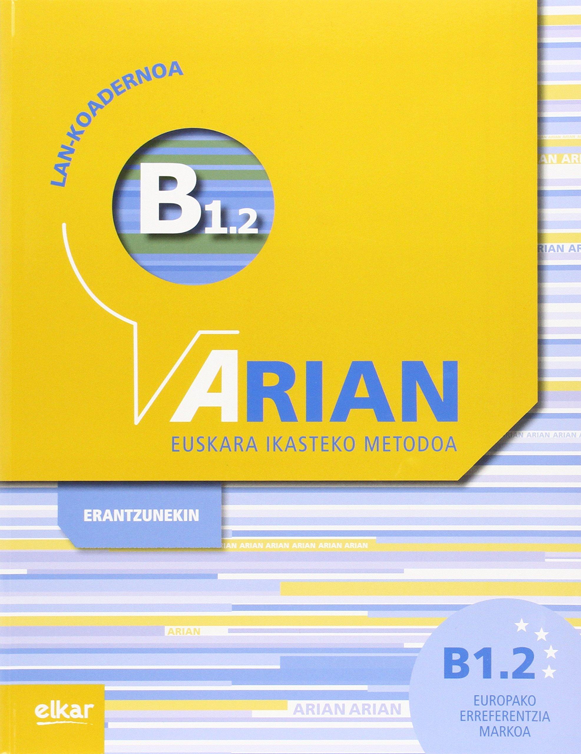 Arian B1.2 Lan-koadernoa (+erantzunak) (Euskera) Tapa blanda – 15 nov 2014 Alex Orbe Ferreiro Kepa Orbe Ferreiro Elkarlanean S.L.