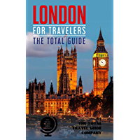 LONDON FOR TRAVELERS. The total guide: The comprehensive traveling guide for all your traveling needs. (English Edition)
