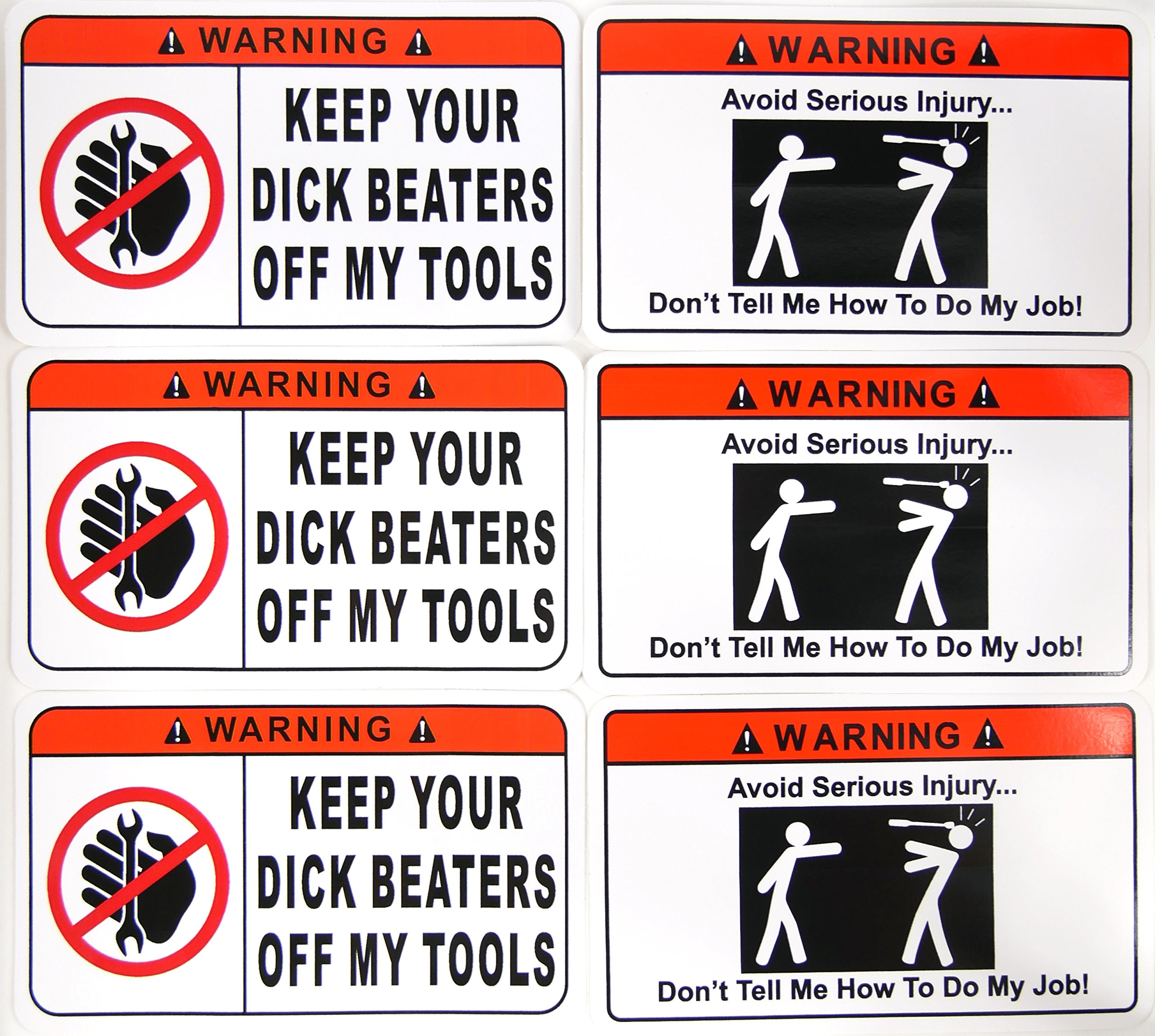 STICKER 6 PACK (3) Warning Keep Your Dick Beaters Off My Tools (3) Warning Don't Tell Me How To Do My Job Vinyl Hard Hat Toolbox Tool Chest Work Bumper Decals