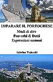 Imparare il Portoghese: Modi di dire ‒ Proverbi & Detti ‒ Espressioni comuni (Italian Edition)