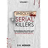 Unsolved Serial Killers: 10 Frightening True Crime Cases of Unidentified Serial Killers (The Ones You've Never Heard of) Volu