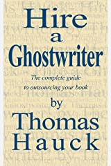Hire a Ghostwriter: The Complete Guide to Outsourcing Your Book Kindle Edition