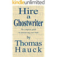 Hire a Ghostwriter: The Complete Guide to Outsourcing Your Book (English Edition)