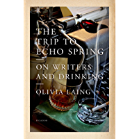 The Trip to Echo Spring: On Writers and Drinking (English Edition)