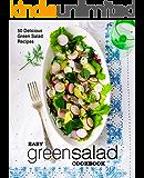 Easy Green Salad Cookbook: 50 Delicious Green Salad Recipes