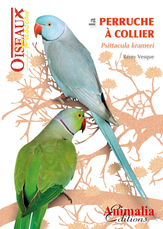 La perruche à collier Broché – 15 décembre 2016 Rémi Vesque Animalia Editions 2359090690 Loisirs / Jardins et Nature