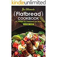The Ultimate Flatbread Cookbook: 30 Recipes for Flatbreads and More