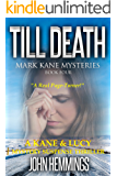 Till Death - Mark Kane Mysteries - Book Four: A Private Investigator Crime Series of Murder, Mystery, Thriller & Suspense Stories...with a dash of Romance.  A Murder, Mystery & Suspense Thriller