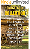 Homesteading Collection:  135 Lessons And Tips How To Sort Your Homestead And Make Money