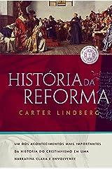 História da Reforma: Um dos acontecimentos mais importantes da história do cristianismo em uma narrativa clara e envolvente eBook Kindle