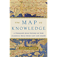 The Map of Knowledge: A Thousand-Year History of How Classical Ideas Were Lost and Found (English Edition)