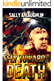 Fly Toward Death: A World War Two Novel