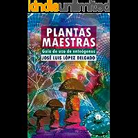 Plantas Maestras: Guía de uso de enteógenos