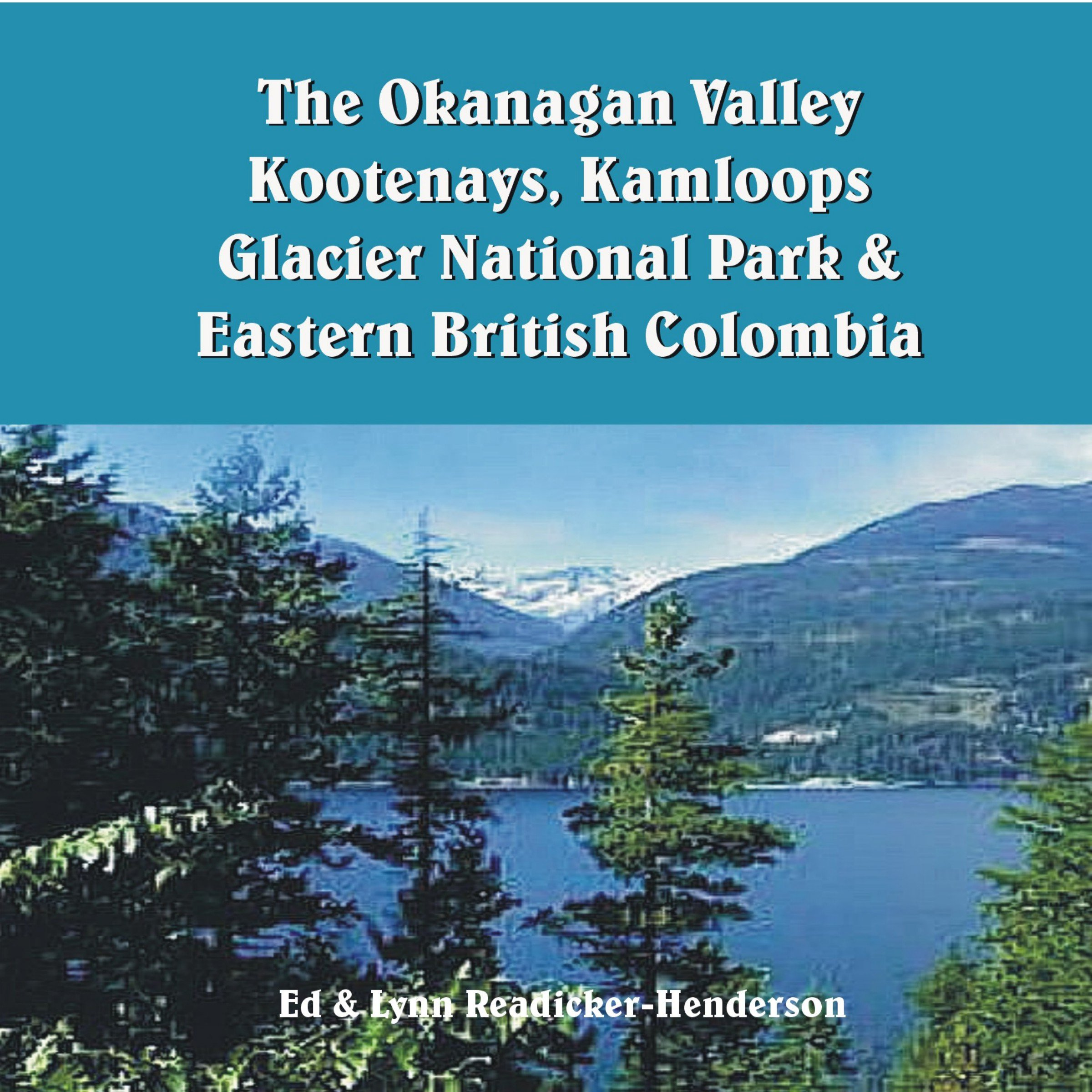The Okanagan Valley, Kootenays, Kamloops, Glacier National Park & Eastern British Columbia: Travel Adventures