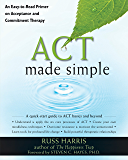 ACT Made Simple: An Easy-To-Read Primer on Acceptance and Commitment Therapy (The New Harbinger Made Simple Series) (English Edition)