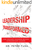 Leadership Transformed: How Ordinary Managers Become Extraordinary Leaders (English Edition)