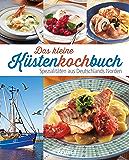 Das kleine Küstenkochbuch: Spezialitäten aus Deutschlands Norden (German Edition)