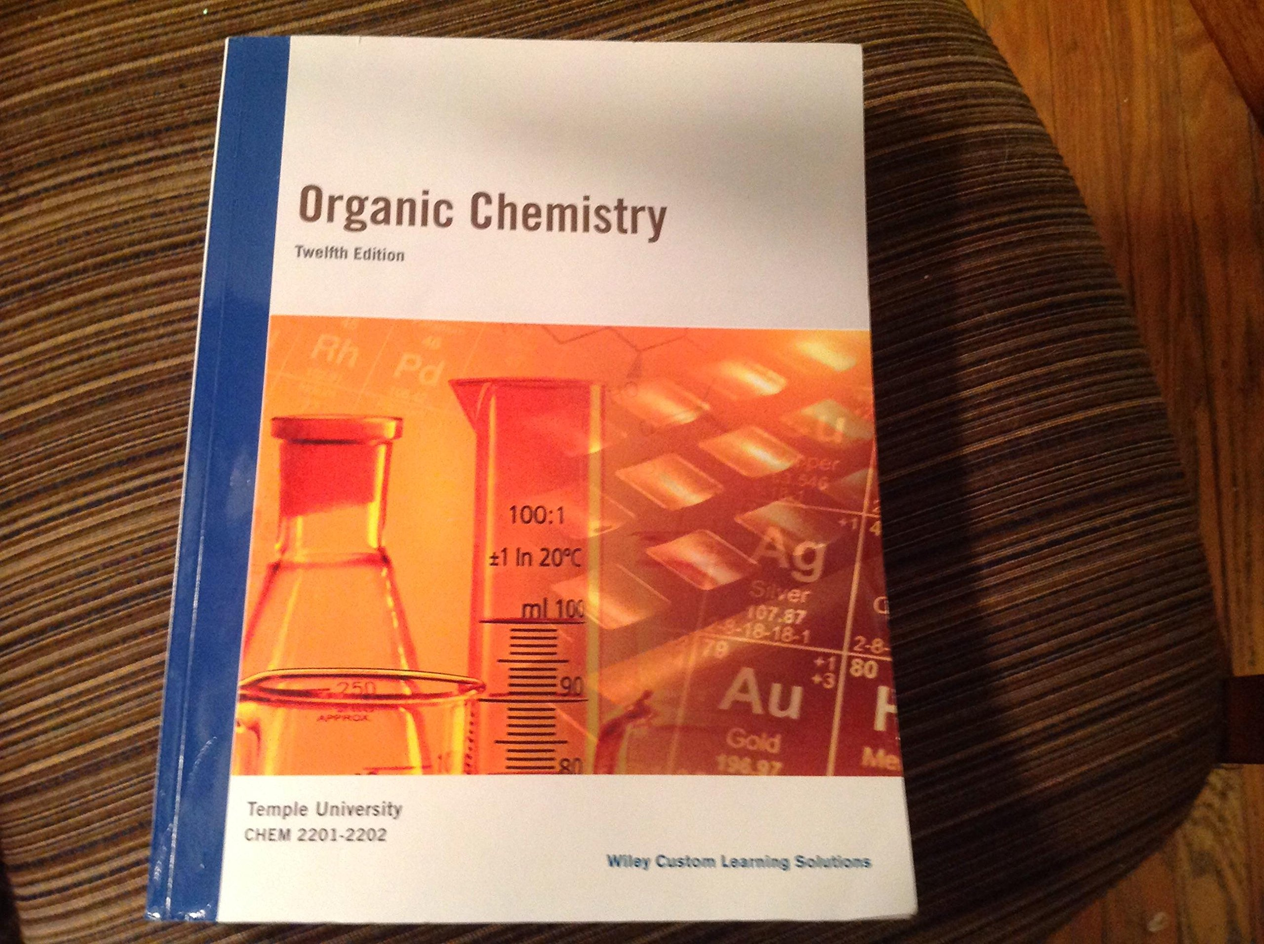Organic Chemistry Twelfth Edition for Temple University CHEM 2201-2202  Wiley Custom Learning Solutions: Craig B Fryhle, Scott Snyder T.W. Graham  Solomons: ...
