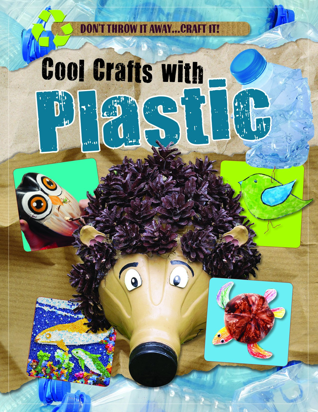 Cool Crafts With Plastic Don T Throw It Away Craft It Yates Jane 9781499482904 Amazon Com Books