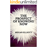The Prospect of Knowing Now (Channeled Spiritual Communication Book 1)