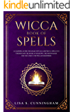 Wicca Book of Spells: A Learning Guide for Magic Rituals and Wicca Spells to Understand the Book of Shadows, the Moon Magic and the Tarot. For Wiccan Beginners.