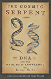 The Cosmic Serpent: DNA and the Origins of Knowledge (English Edition)