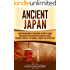 Ancient Japan: A Captivating Guide to the Ancient History of Japan, Their Ancient Civilization, and Japanese Culture, Including Stories of the Samurai, Shōguns, and Zen Masters