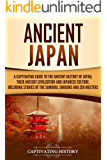 Ancient Japan: A Captivating Guide to the Ancient History of Japan, Their Ancient Civilization, and Japanese Culture, Including Stories of the Samurai, Shōguns, and Zen Masters (English Edition)